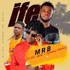 "Music: MRB_""Ife"" Ft Mr Clime x Ephizzy Benkz"