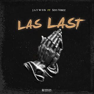 [MUSIC] Jaywon Ft. Seyi Vibez – Las Last