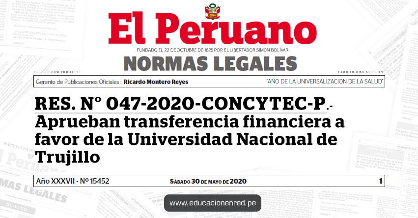 RES. N° 047-2020-CONCYTEC-P.- Aprueban transferencia financiera a favor de la Universidad Nacional de Trujillo