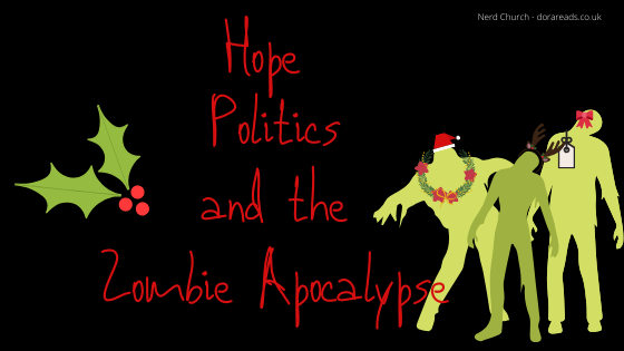 'Hope, Politics, and the Zombie Apocalypse' with a sprig of holly on the left-hand side, and the silhouettes of 3 zombies on the right-hand side. The first zombie has a santa hat, and a wreath around his neck. The second zombie has a reindeer antler headband. The final zombie has a gift tag and a bow. (...And I clearly got carried away making this graphic!)