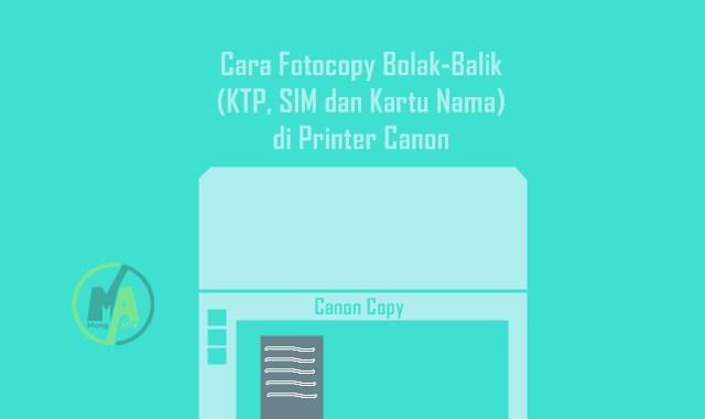 Cara Fotocopy Bolak-Balik (KTP, SIM dan Kartu Nama) di Printer Canon