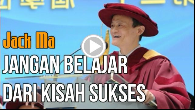 Jack Ma - Jangan Belajar Dari Cerita Sukses Orang, Tapi...