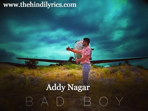 Bad boy Lyrics – Addy Nagar