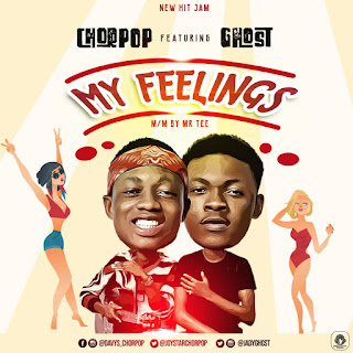 (Music) Chorpop Ft Ghost – My Feelings