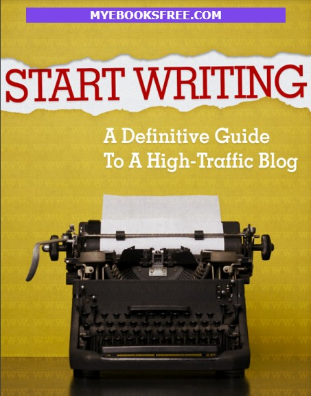 Start Writing: A Definitive Guide To Writing, A High Traffic Blog pdf bOOK by Todaymade