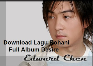 Download Lagu Rohani Edward Chen Full Album Desire Terlengkap
