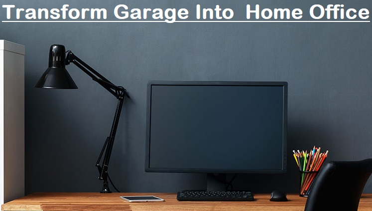 Transform Garage Into  Home Office