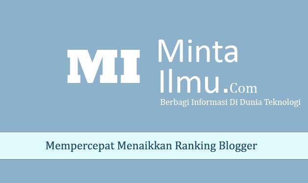 Mempercepat Menaikkan Ranking Blogger MINTA ILMU