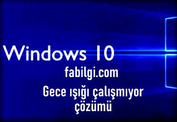 Windows 10 Gece Işığı Açılmama, Çalışmama Sorunu Çözümü