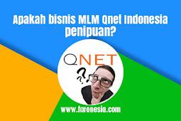 Apakah bisnis MLM Qnet Indonesia penipuan?