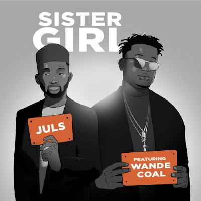 Music: Juls ft Wande Coal - Sister Girl (Mp3 Download)