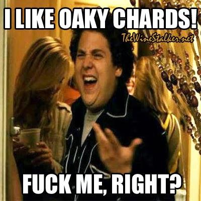 I like oaky Chardonnay! ~ The Wine Stalker