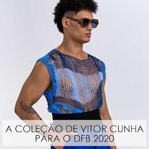 MODA | A coleção do estilista cearense Vitor Cunha para o DFB 2020.