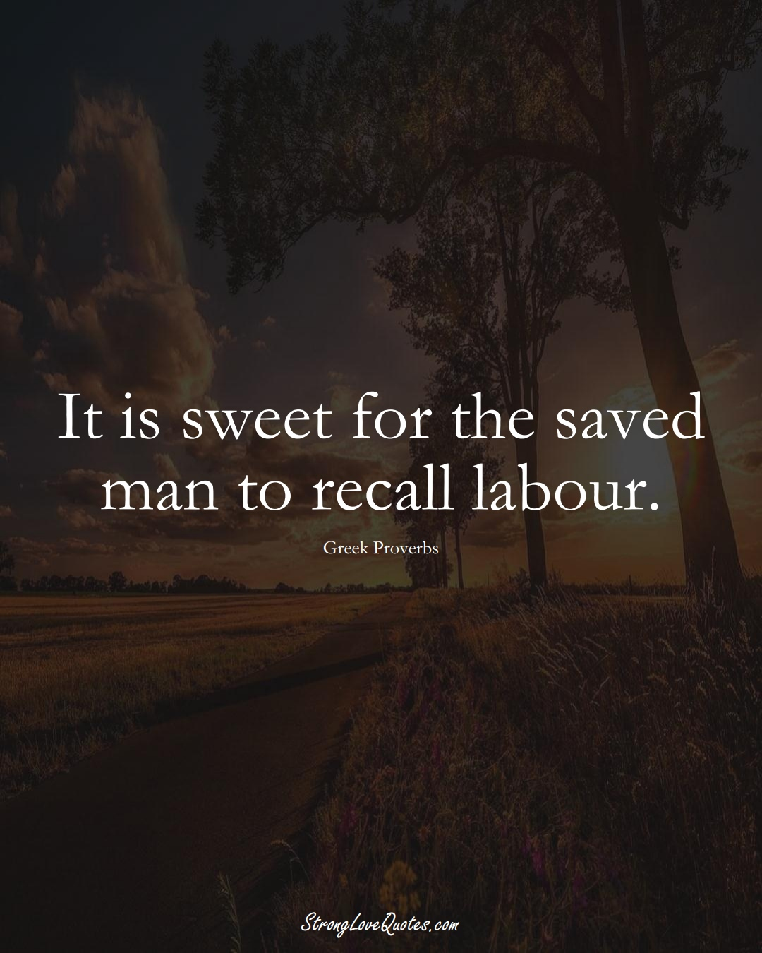 It is sweet for the saved man to recall labour. (Greek Sayings);  #EuropeanSayings