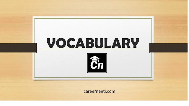 Vocabulary, Careerneeti, English Study Notes for Competitive exams like SSC, IBPS, SBI, LIC, RRB, RBI, PSU etc