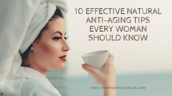 10 Effective Natural Anti-Aging Tips Every Woman Should Know