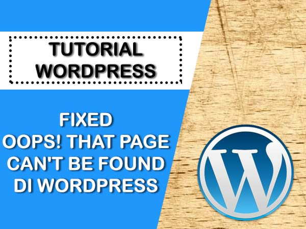 FIX OOPS! THAT PAGE CAN'T BE FOUND WORDPRESS