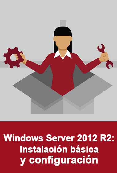 Curso Windows Server 2012 R2: Instalación básica y configuración