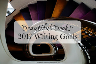 http://scattered-scribblings.blogspot.com/2017/01/beautiful-books-2017-writing-goals.html