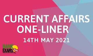 Current Affairs One-Liner: 14th May 2021