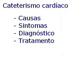 Cateterismo cardíaco causas sintomas diagnóstico tratamento prevenção riscos complicações
