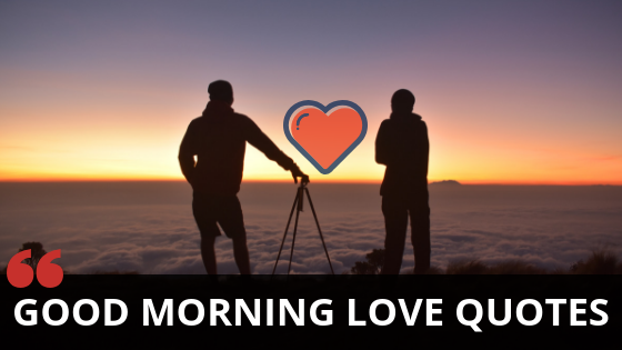 41+ Famous Good Morning Love Quotes (Messages) for Lover