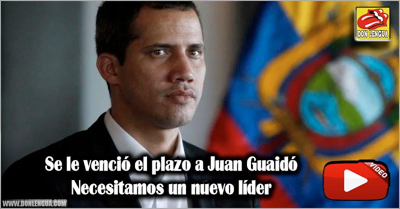 Se le venció el plazo a Juan Guaidó - Necesitamos un nuevo líder