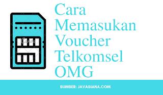 Cara Memasukan Voucher Telkomsel OMG