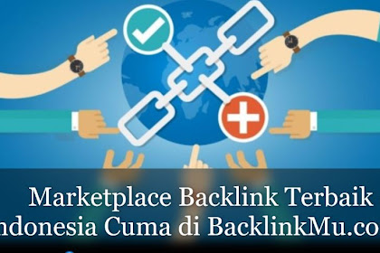 Marketplace Backlink Terbaik di Indonesia Cuma di Backlinkmu.com