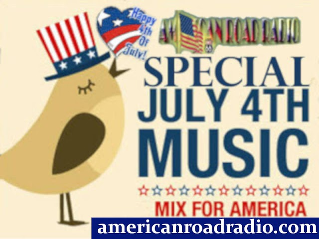 Today Special July 4 th Music -MIX for America - Tune to americanroadradio.com !