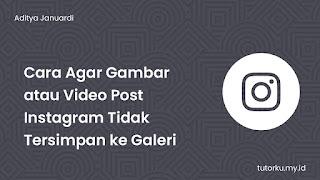 Cara Agar Gambar atau Video Post Instagram Tidak Tersimpan ke Galeri