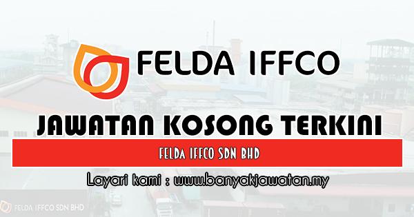 Jawatan Kosong 2019 di FELDA IFFCO Sdn Bhd