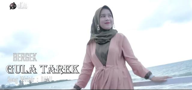 Lirik Lagu Gula Tarek - Bergek (2019)