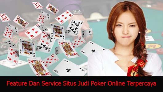 Feature Dan Service Situs Judi Poker Online Terpercaya