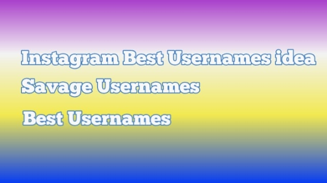 Best Names For Insta Id to get more followers in 2021 | Savage Usernames For Instagram