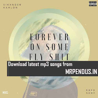 Forever On Some Fly Shit Sikander Kahlon Mp3 Download