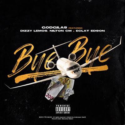 GodGilas - Bye Bye (feat. Dizzy Lemos, Nilton CM & Éclat Edson)