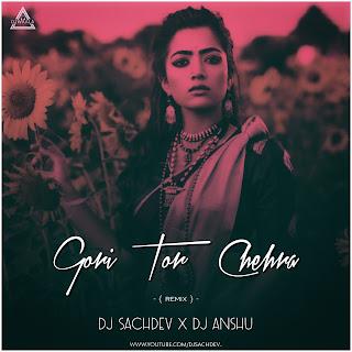 GORI TOR CHEHRA - REMIX - DJ SACHDEV X DJ ANSHU,www.djwaala.in