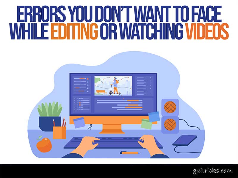 Errors You Don't Want To Face While Editing