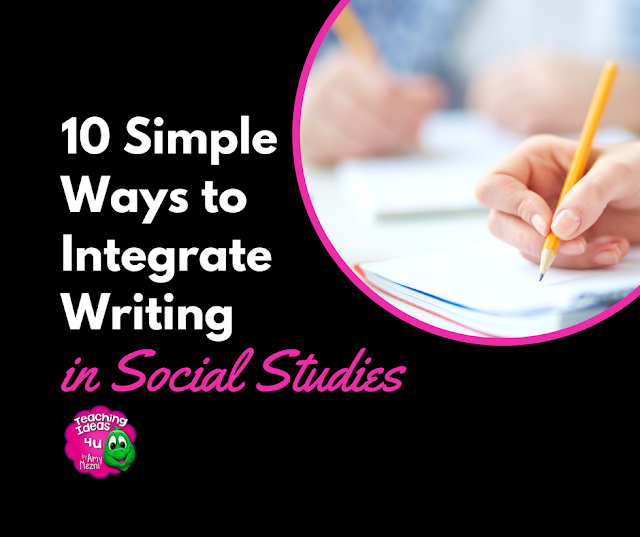10 Simple Ways to Integrate Writing in Social Studies