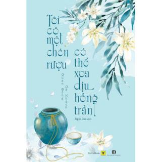 Tôi Có Một Chén Rượu, Có Thể Xoa Dịu Hồng Trần ebook PDF EPUB AWZ3 PRC MOBI