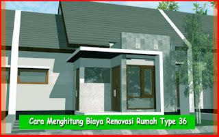 Cara Menghitung Biaya Renovasi Rumah Type 36