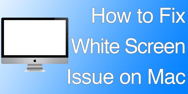 Fix White Screen on Mac