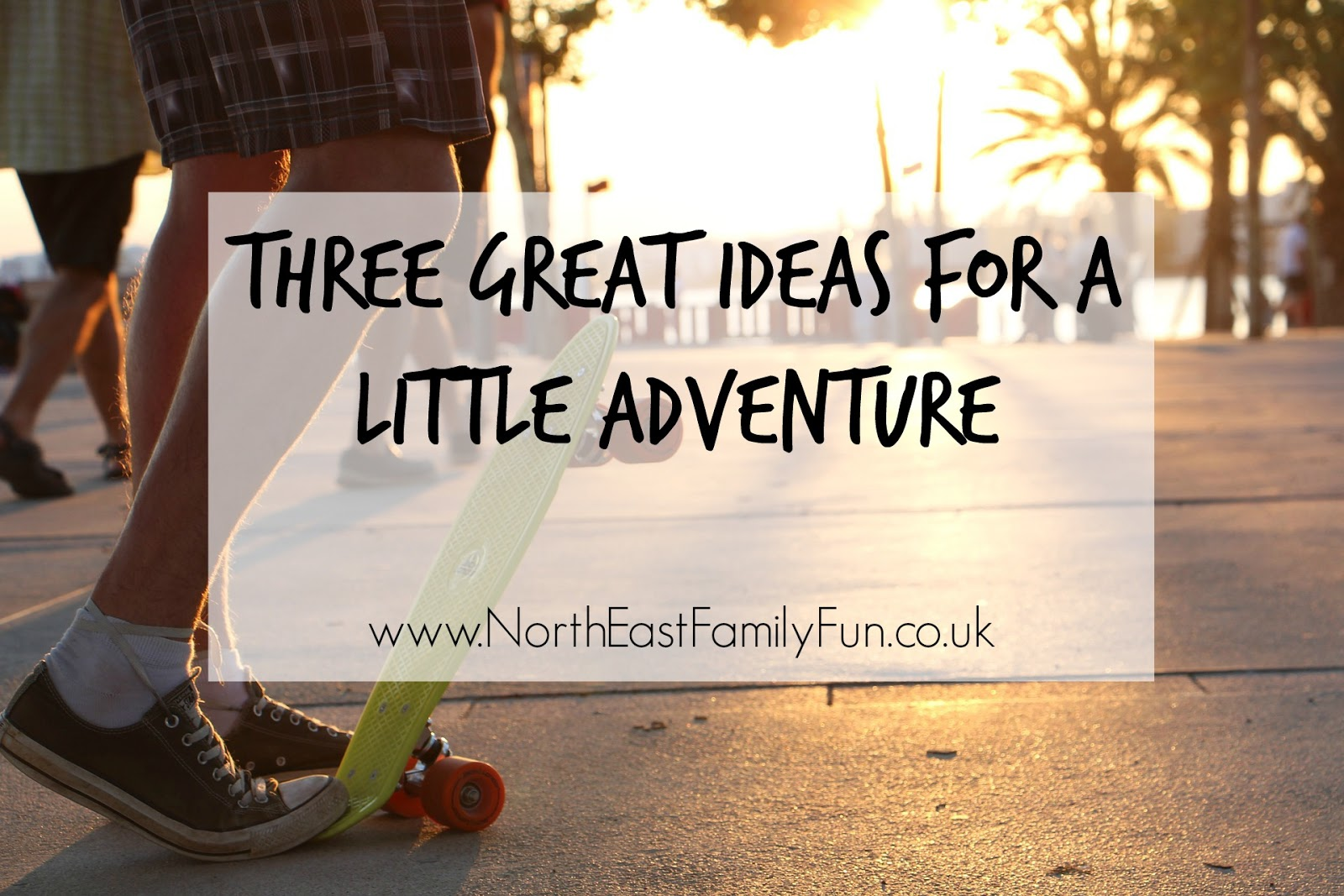Three great ideas for a little adventure