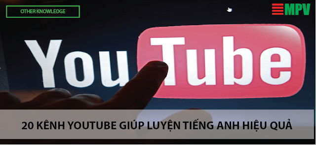 20 Kênh Youtube giúp luyện tiếng anh hiệu quả
