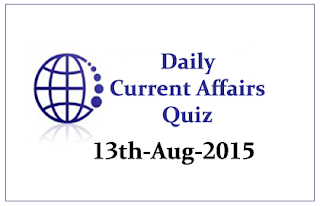 Current Affairs Quiz- 13th August 2015
