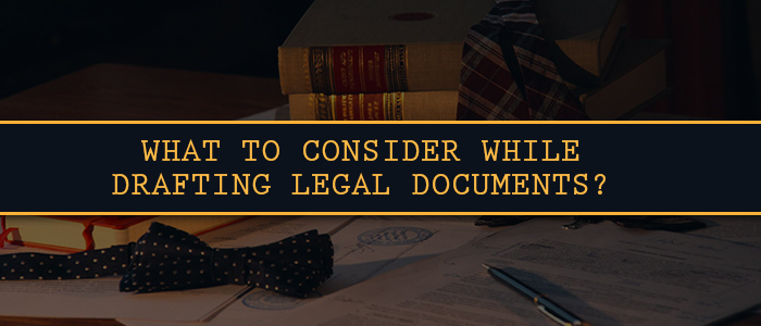 What to Consider While Drafting Legal Documents?