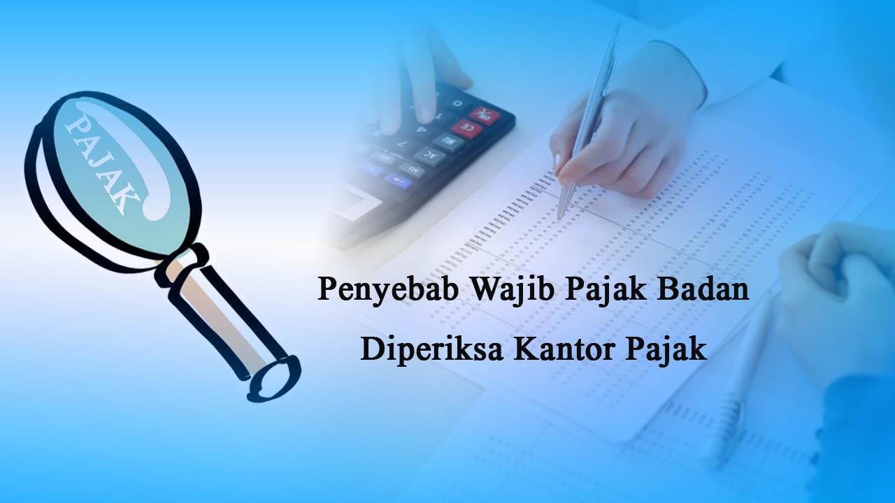 penyebab wajib pajak badan perusahaan diperiksa kantor pajak