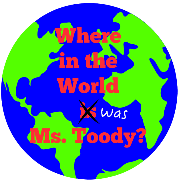Where in the world iwas Ms. Toody?