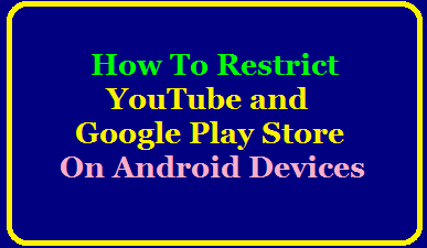 How To Restrict YouTube and Google Play Store on Android Devices /mobile phonesSteps to Restrict Google Play store and You tube /2020/07/how-to-restrict-youtube-and-google-play-store-on-android-devices-smart-phones.html